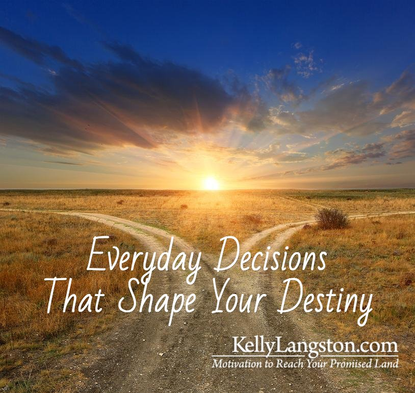 Everyday Decisions That Shape Your Destiny