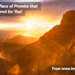 Entering The Place of Promise (That God has Prepared for You!)